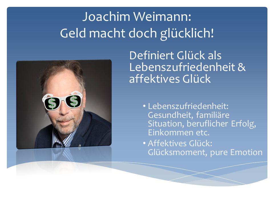 Joachim Weimann: Geld macht doch glücklich!