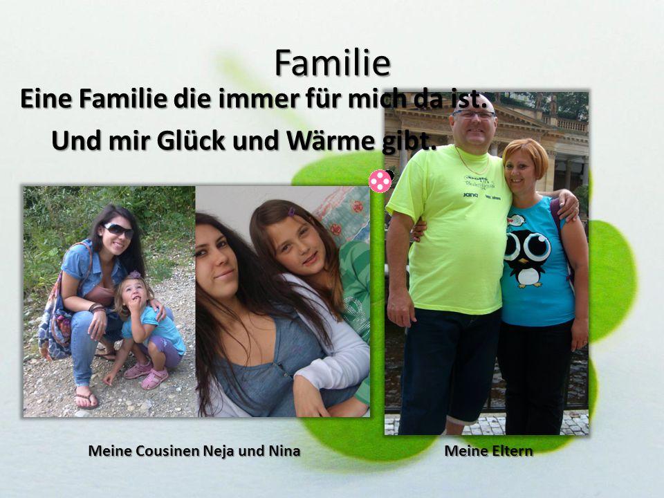 Eine Familie die immer für mich da ist. Und mir Glück und Wärme gibt.