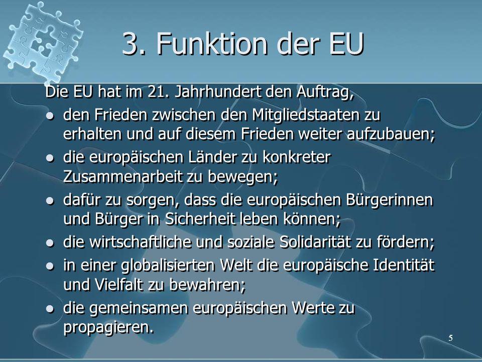 3. Funktion der EU Die EU hat im 21. Jahrhundert den Auftrag,