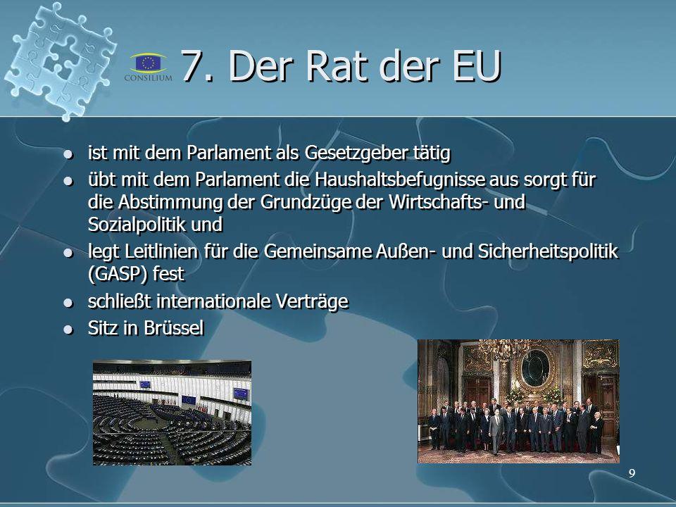 7. Der Rat der EU ist mit dem Parlament als Gesetzgeber tätig