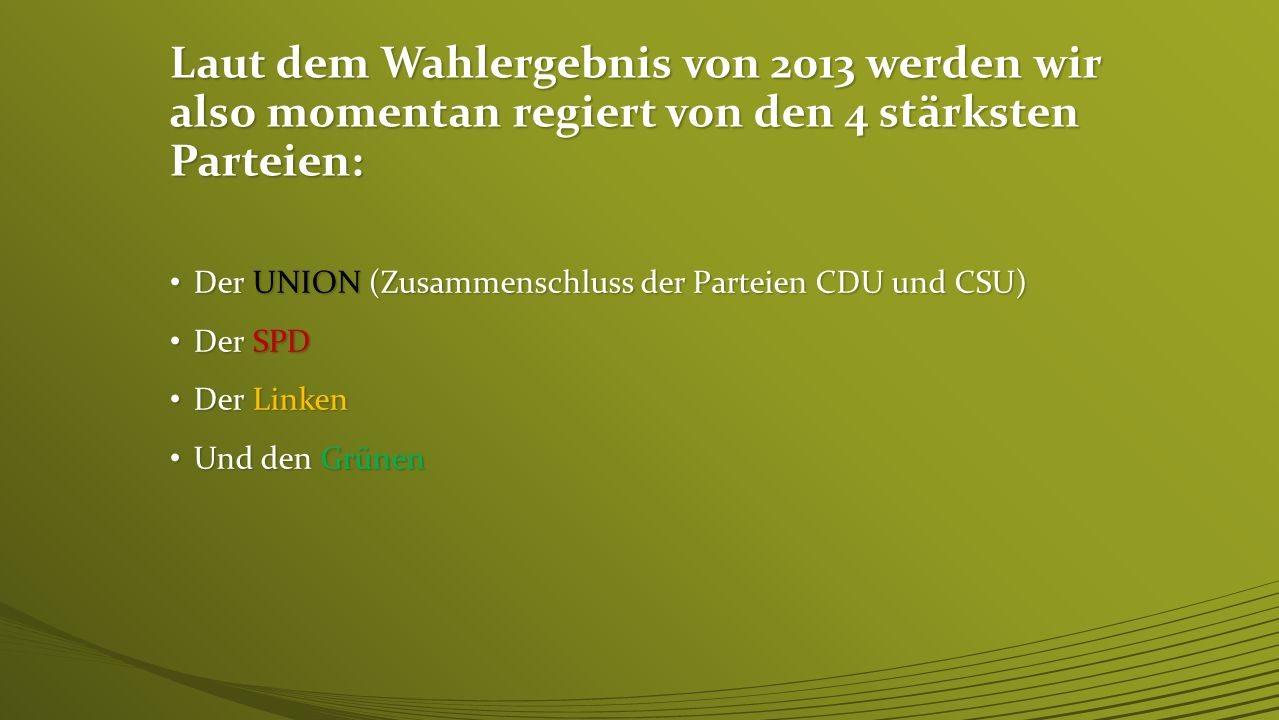 Laut dem Wahlergebnis von 2013 werden wir also momentan regiert von den 4 stärksten Parteien:
