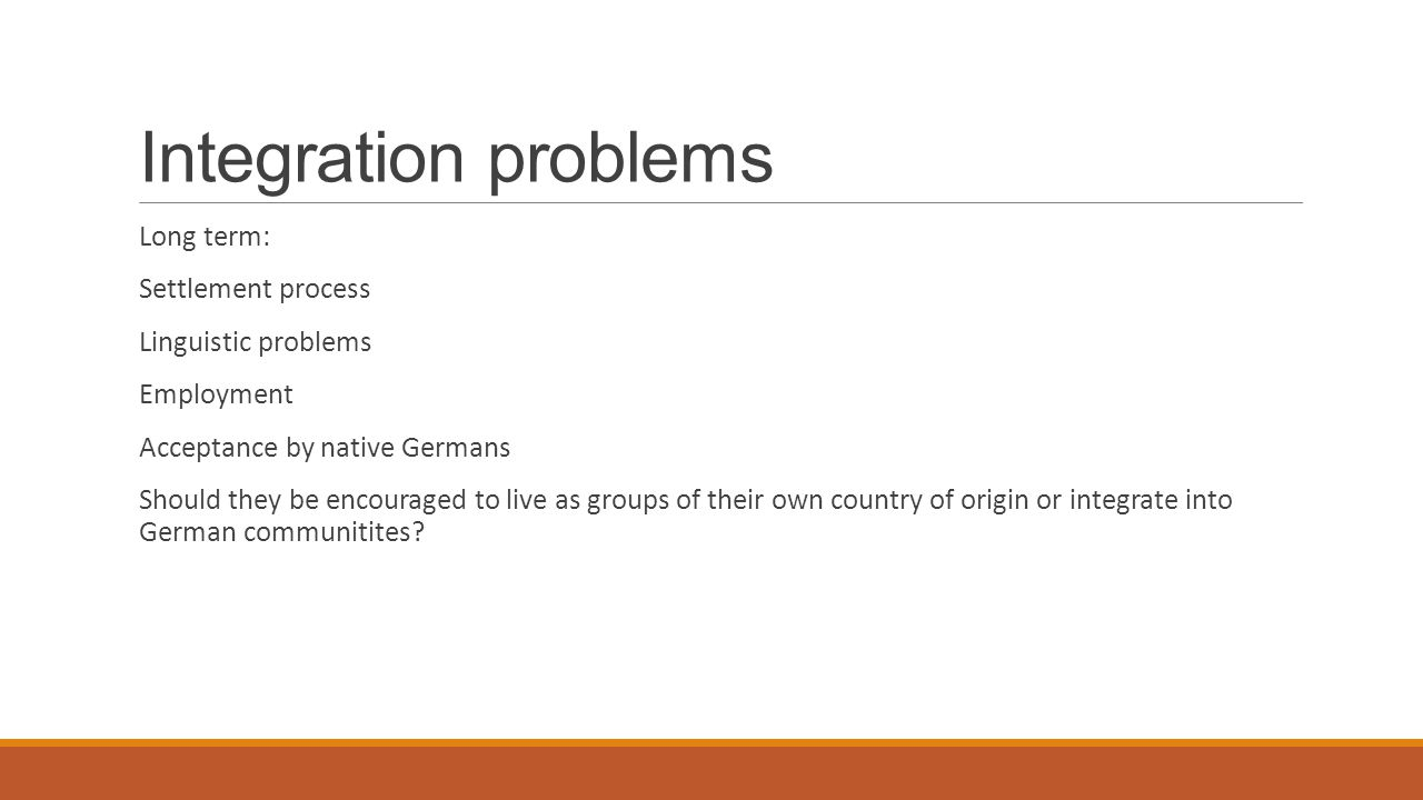 Integration problems Long term: Settlement process Linguistic problems