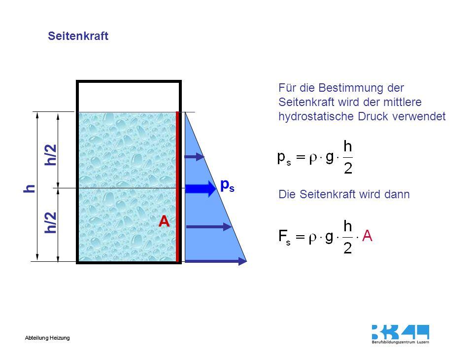 Seitenkraft Für die Bestimmung der Seitenkraft wird der mittlere hydrostatische Druck verwendet. h/2.