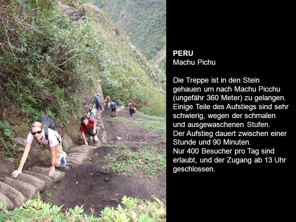PERU Machu Pichu Die Treppe ist in den Stein gehauen um nach Machu Picchu (ungefähr 360 Meter) zu gelangen.