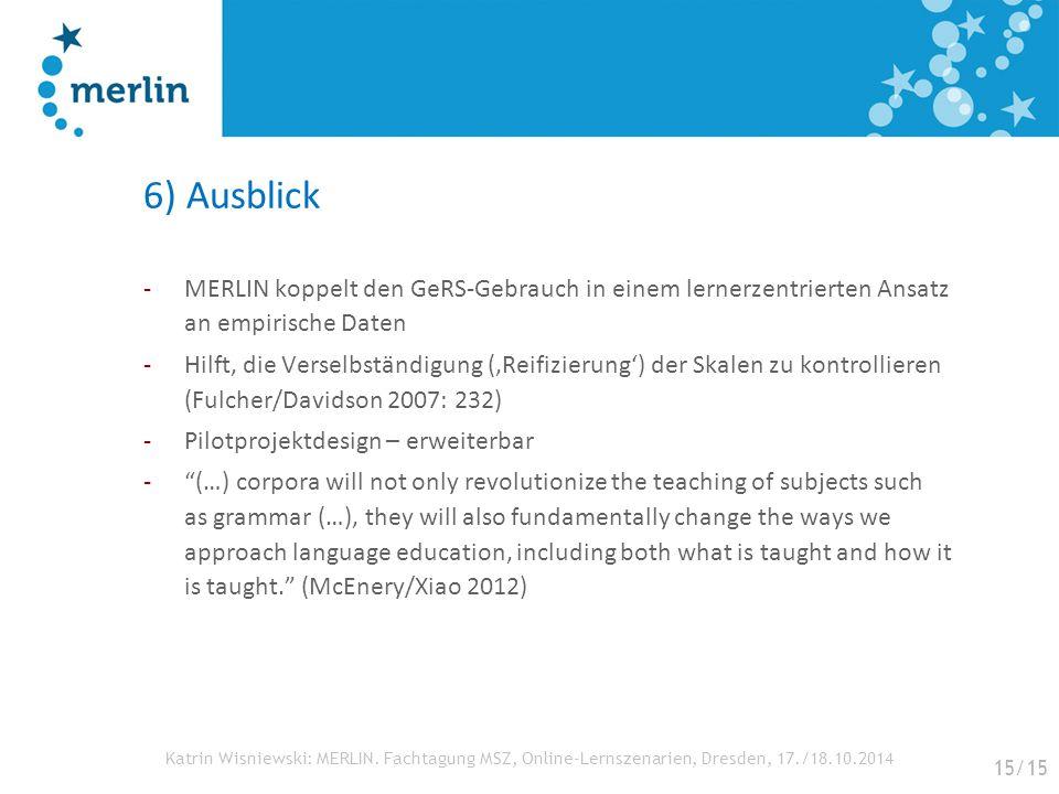 6) Ausblick MERLIN koppelt den GeRS-Gebrauch in einem lernerzentrierten Ansatz an empirische Daten.