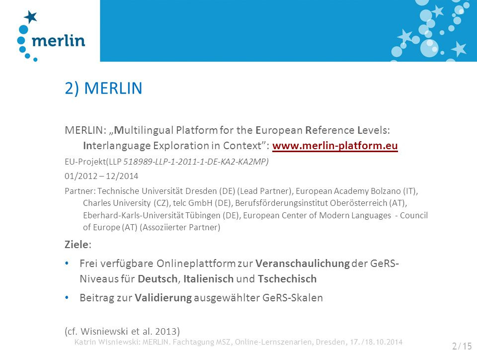 "2) MERLIN MERLIN: ""Multilingual Platform for the European Reference Levels: Interlanguage Exploration in Context : www.merlin-platform.eu."