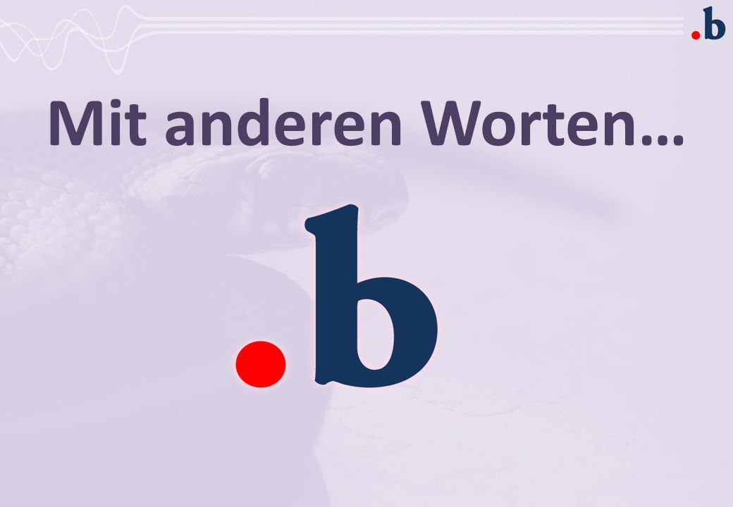 Mit anderen Worten… In other words take the time to .b
