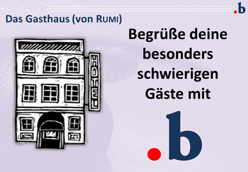 Das Gasthaus (von Rumi)
