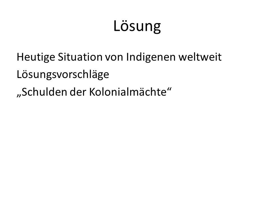 """Lösung Heutige Situation von Indigenen weltweit Lösungsvorschläge """"Schulden der Kolonialmächte"""