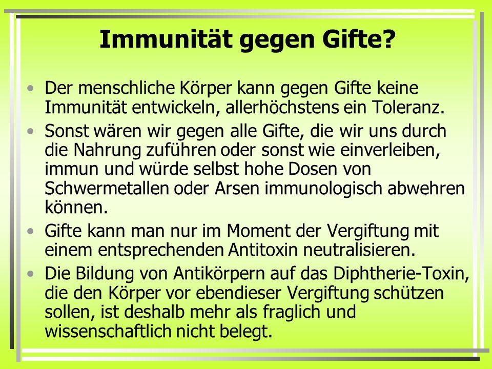 Immunität gegen Gifte Der menschliche Körper kann gegen Gifte keine Immunität entwickeln, allerhöchstens ein Toleranz.