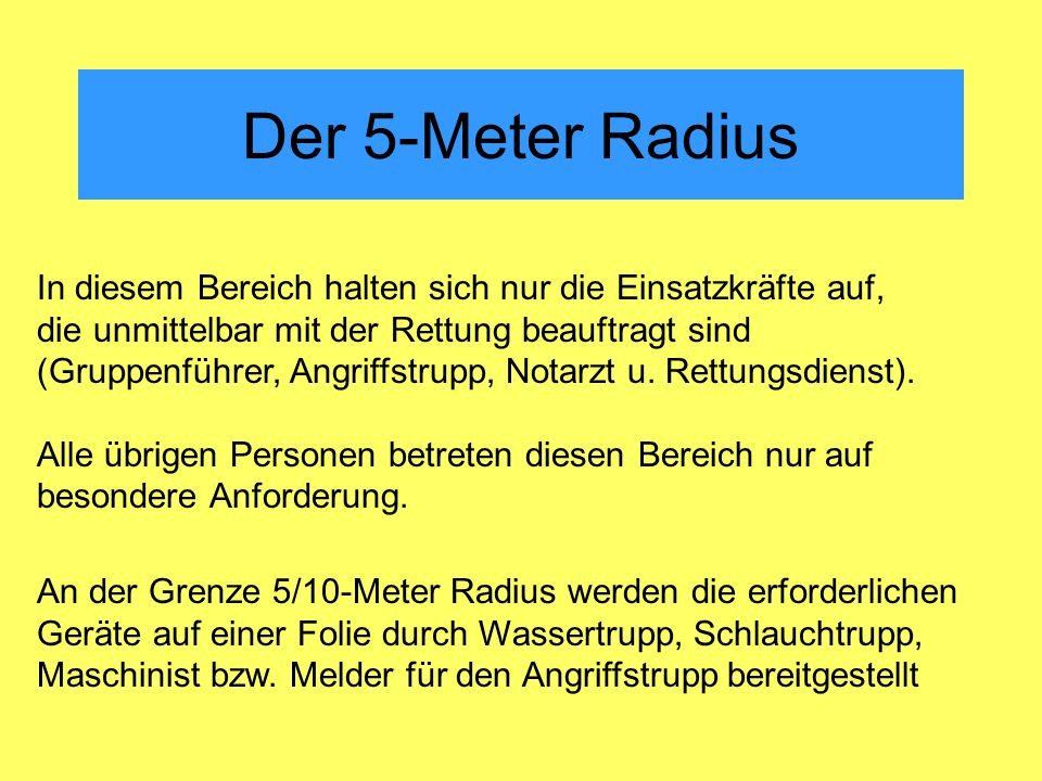 Der 5-Meter Radius In diesem Bereich halten sich nur die Einsatzkräfte auf, die unmittelbar mit der Rettung beauftragt sind.