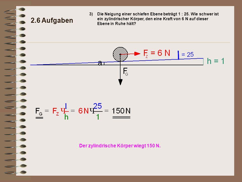 2.6 Aufgaben Der zylindrische Körper wiegt 150 N. 3)
