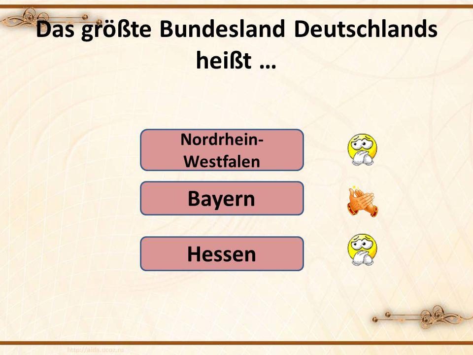 Das größte Bundesland Deutschlands heißt …