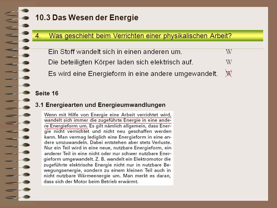 10.3 Das Wesen der Energie Was geschieht beim Verrichten einer physikalischen Arbeit.