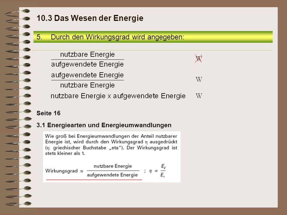 10.3 Das Wesen der Energie Durch den Wirkungsgrad wird angegeben: