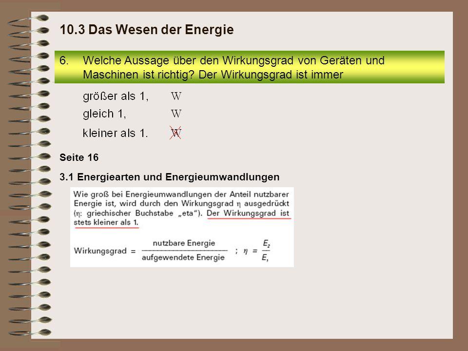 10.3 Das Wesen der Energie Welche Aussage über den Wirkungsgrad von Geräten und Maschinen ist richtig Der Wirkungsgrad ist immer.