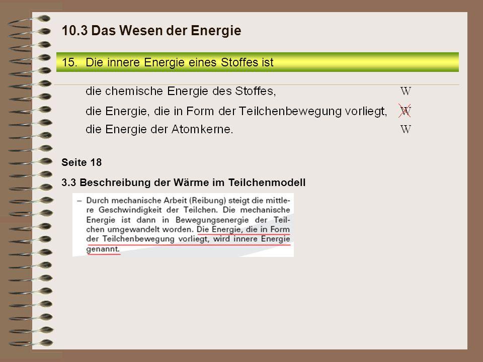10.3 Das Wesen der Energie Die innere Energie eines Stoffes ist