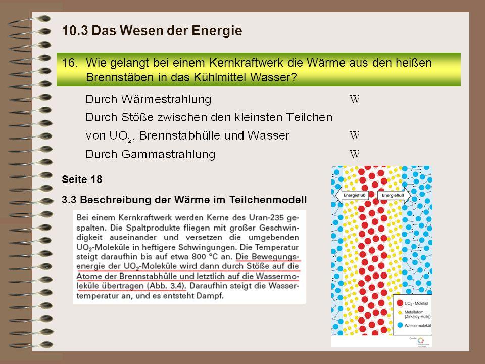 10.3 Das Wesen der Energie Wie gelangt bei einem Kernkraftwerk die Wärme aus den heißen Brennstäben in das Kühlmittel Wasser