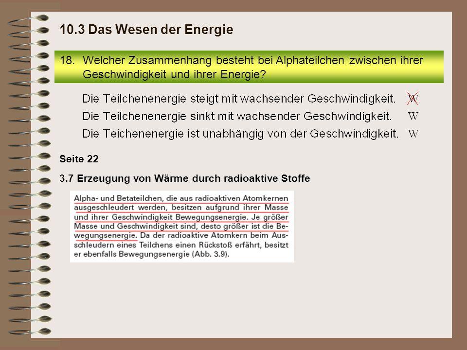 10.3 Das Wesen der Energie Welcher Zusammenhang besteht bei Alphateilchen zwischen ihrer Geschwindigkeit und ihrer Energie