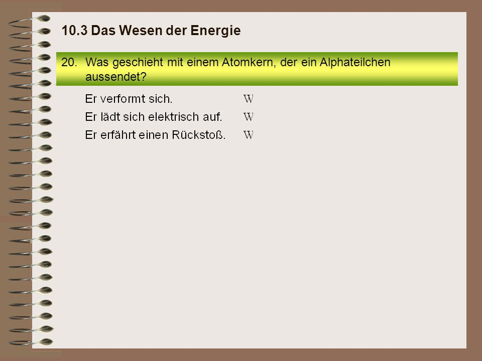 10.3 Das Wesen der Energie Was geschieht mit einem Atomkern, der ein Alphateilchen aussendet