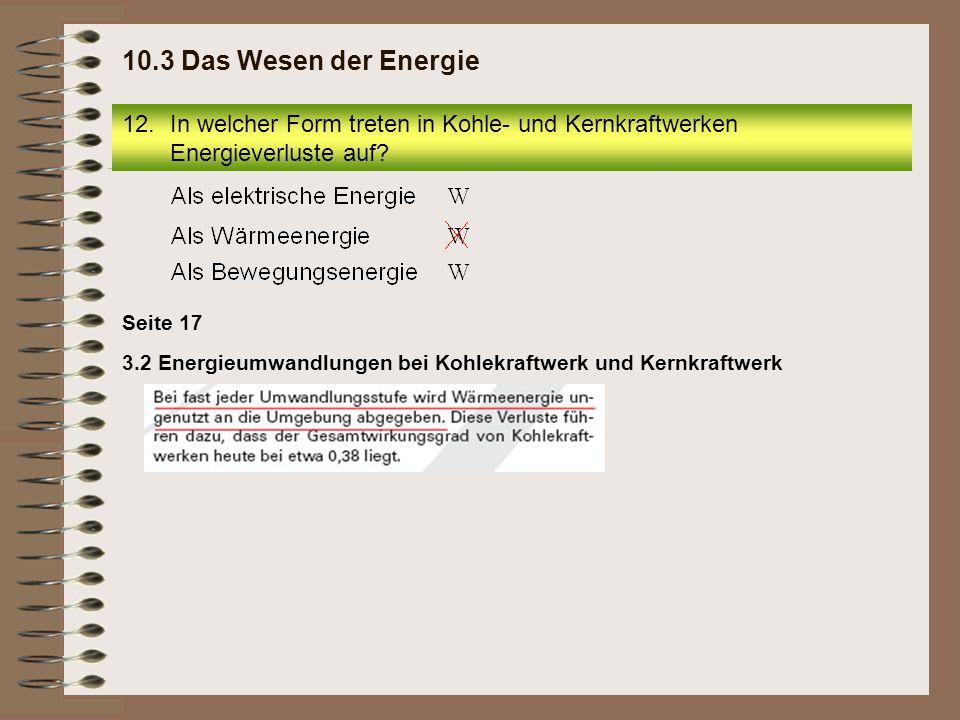 10.3 Das Wesen der Energie In welcher Form treten in Kohle- und Kernkraftwerken Energieverluste auf