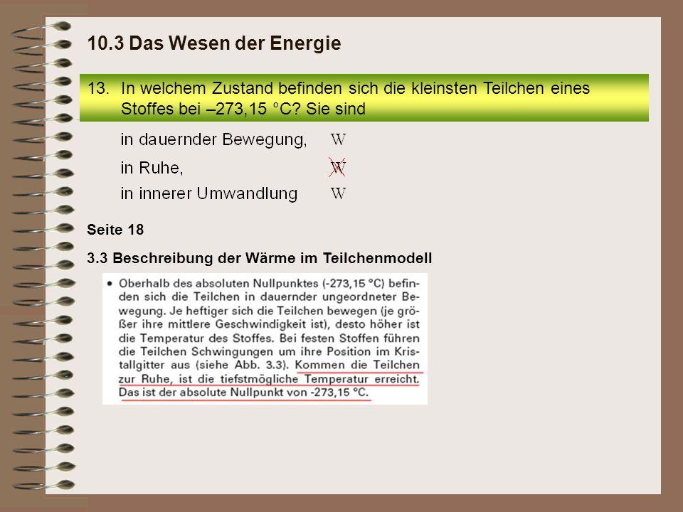 10.3 Das Wesen der Energie In welchem Zustand befinden sich die kleinsten Teilchen eines Stoffes bei –273,15 °C Sie sind.