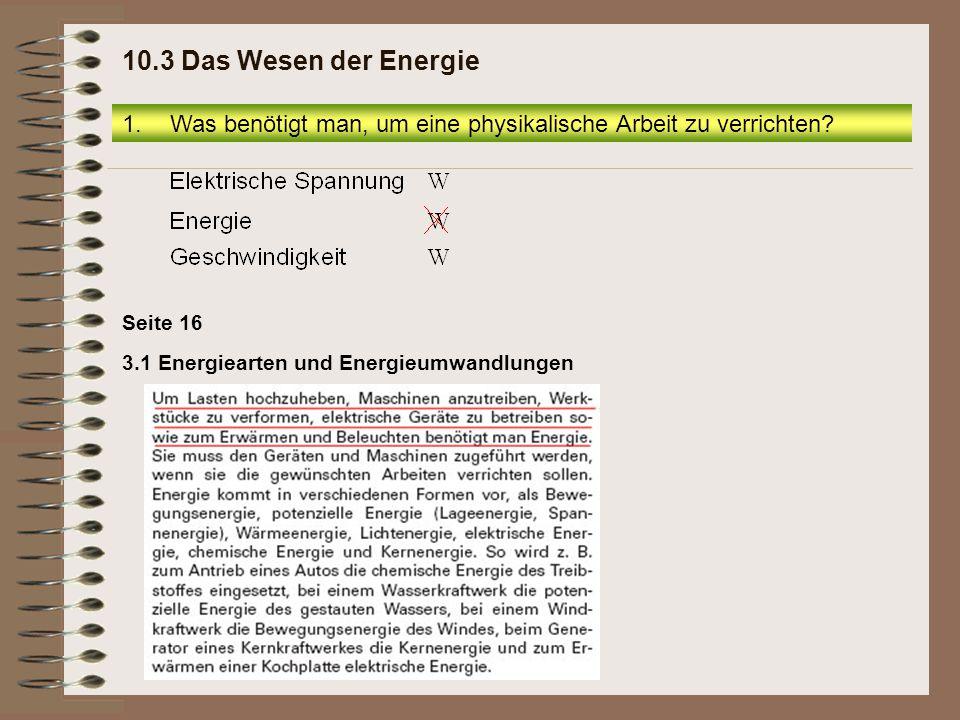 10.3 Das Wesen der Energie Was benötigt man, um eine physikalische Arbeit zu verrichten Seite 16.