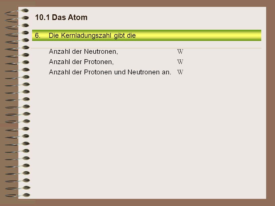 10.1 Das Atom Die Kernladungszahl gibt die