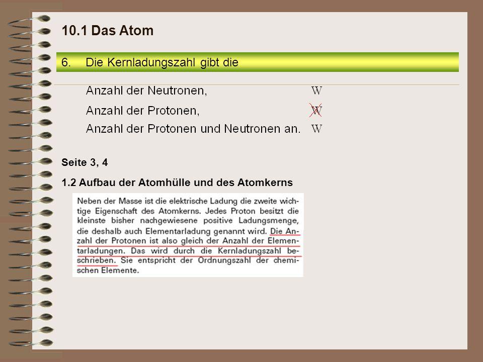 10.1 Das Atom Die Kernladungszahl gibt die Seite 3, 4