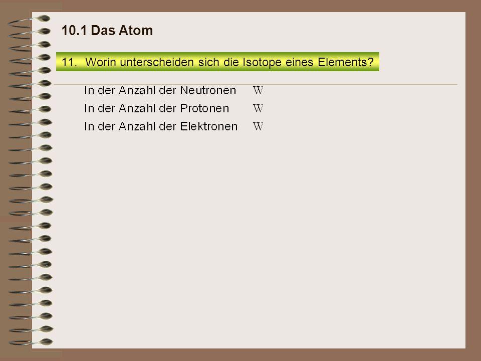 10.1 Das Atom Worin unterscheiden sich die Isotope eines Elements