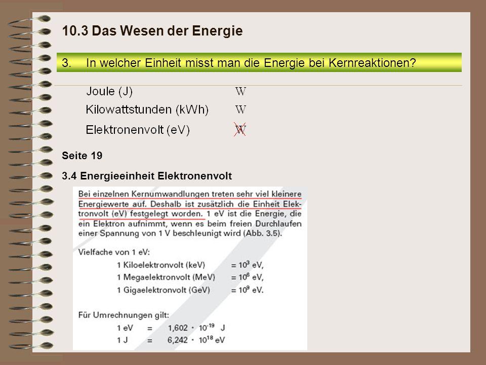 10.3 Das Wesen der Energie In welcher Einheit misst man die Energie bei Kernreaktionen.