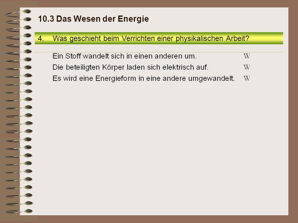 10.3 Das Wesen der Energie Was geschieht beim Verrichten einer physikalischen Arbeit