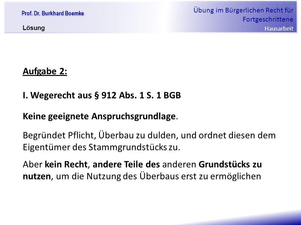 I. Wegerecht aus § 912 Abs. 1 S. 1 BGB