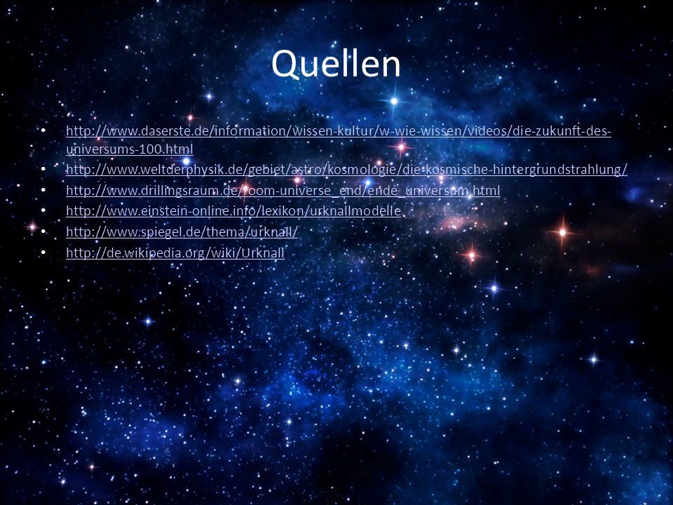 Quellen http://www.daserste.de/information/wissen-kultur/w-wie-wissen/videos/die-zukunft-des- universums-100.html.