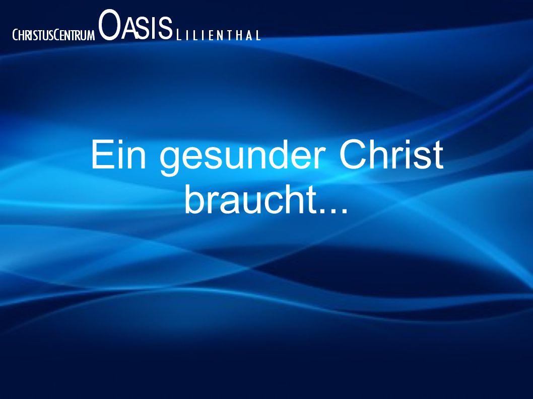 Ein gesunder Christ braucht...