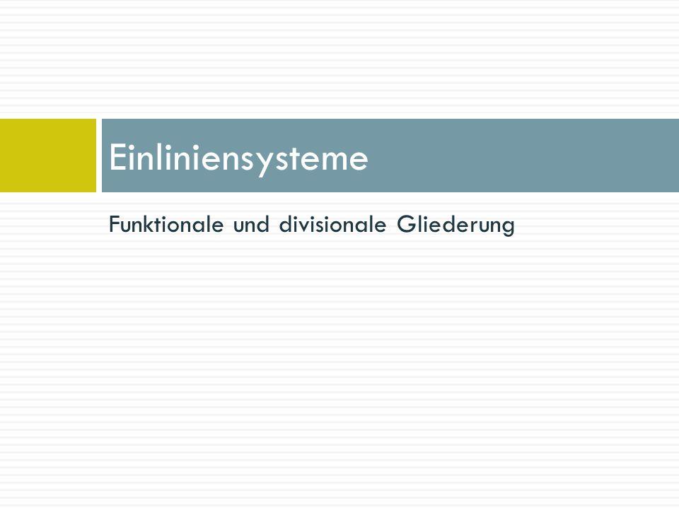 Einliniensysteme Funktionale und divisionale Gliederung
