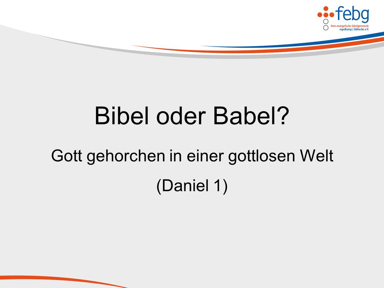Gott gehorchen in einer gottlosen Welt (Daniel 1)