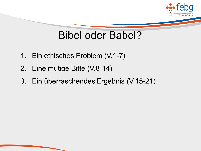 Bibel oder Babel Ein ethisches Problem (V.1-7)