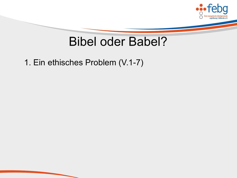 Bibel oder Babel 1. Ein ethisches Problem (V.1-7)