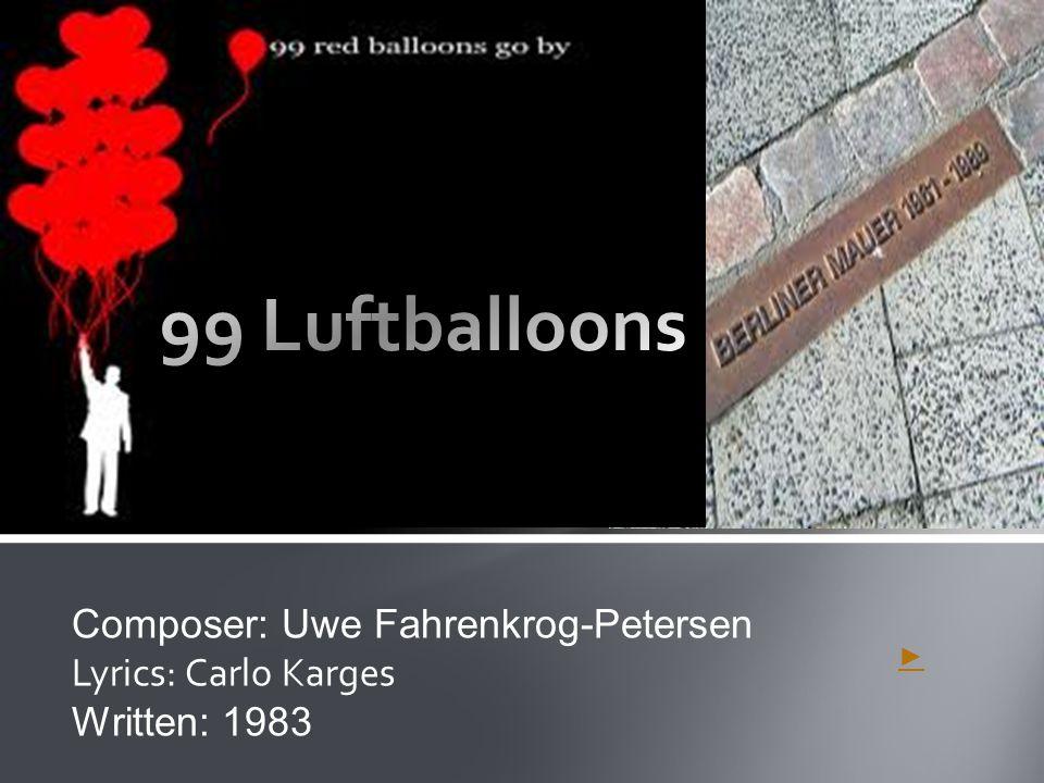 99 Luftballoons Composer: Uwe Fahrenkrog-Petersen Lyrics: Carlo Karges