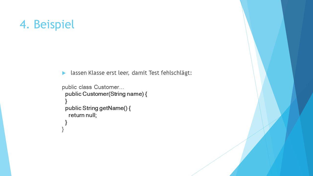 4. Beispiel lassen Klasse erst leer, damit Test fehlschlägt: