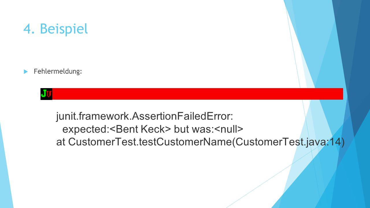 4. Beispiel junit.framework.AssertionFailedError: