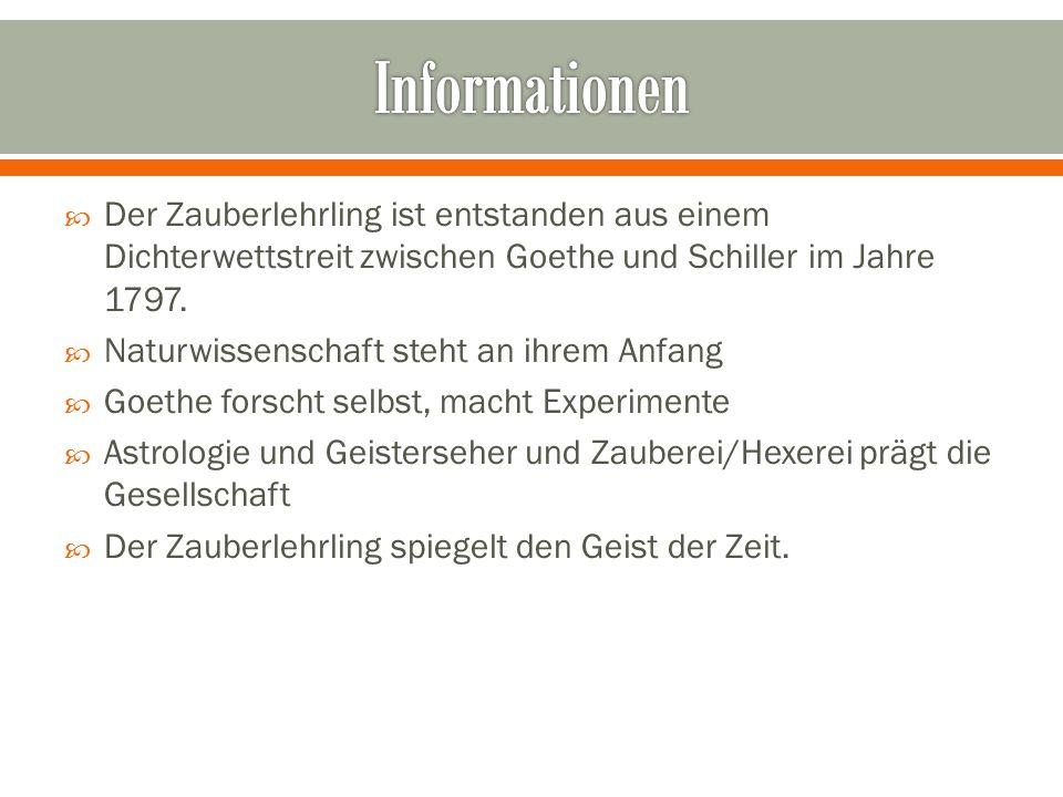 Informationen Der Zauberlehrling ist entstanden aus einem Dichterwettstreit zwischen Goethe und Schiller im Jahre 1797.