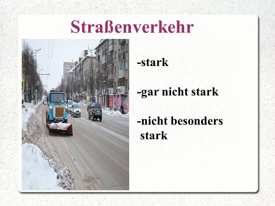 Straßenverkehr -stark -gar nicht stark -nicht besonders stark 8