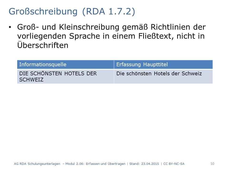 Großschreibung (RDA 1.7.2) Groß- und Kleinschreibung gemäß Richtlinien der vorliegenden Sprache in einem Fließtext, nicht in Überschriften.