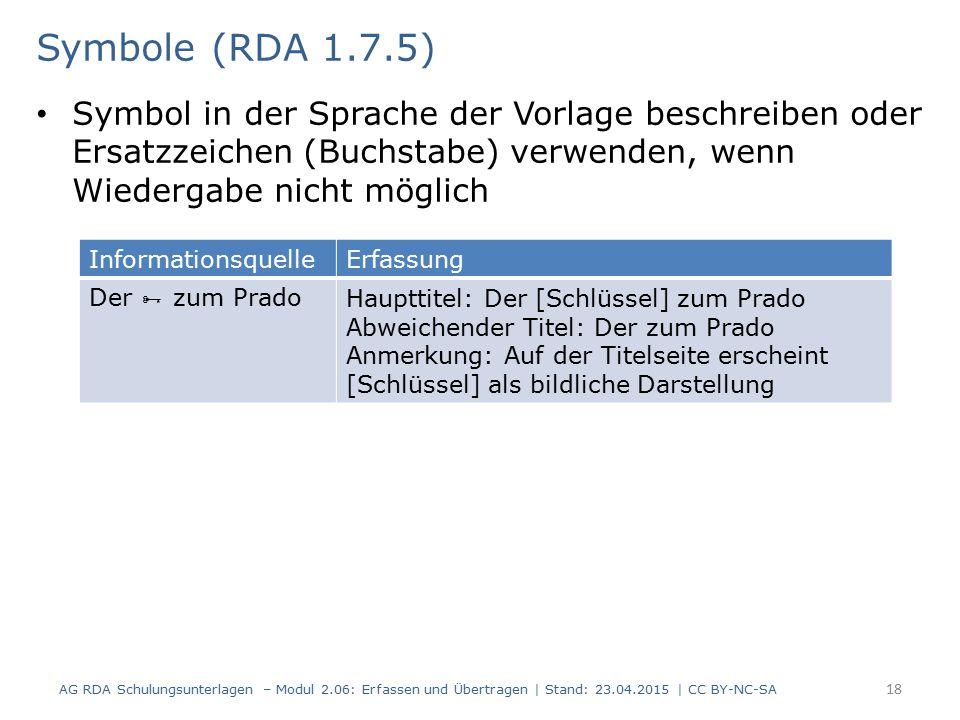 Symbole (RDA 1.7.5) Symbol in der Sprache der Vorlage beschreiben oder Ersatzzeichen (Buchstabe) verwenden, wenn Wiedergabe nicht möglich.