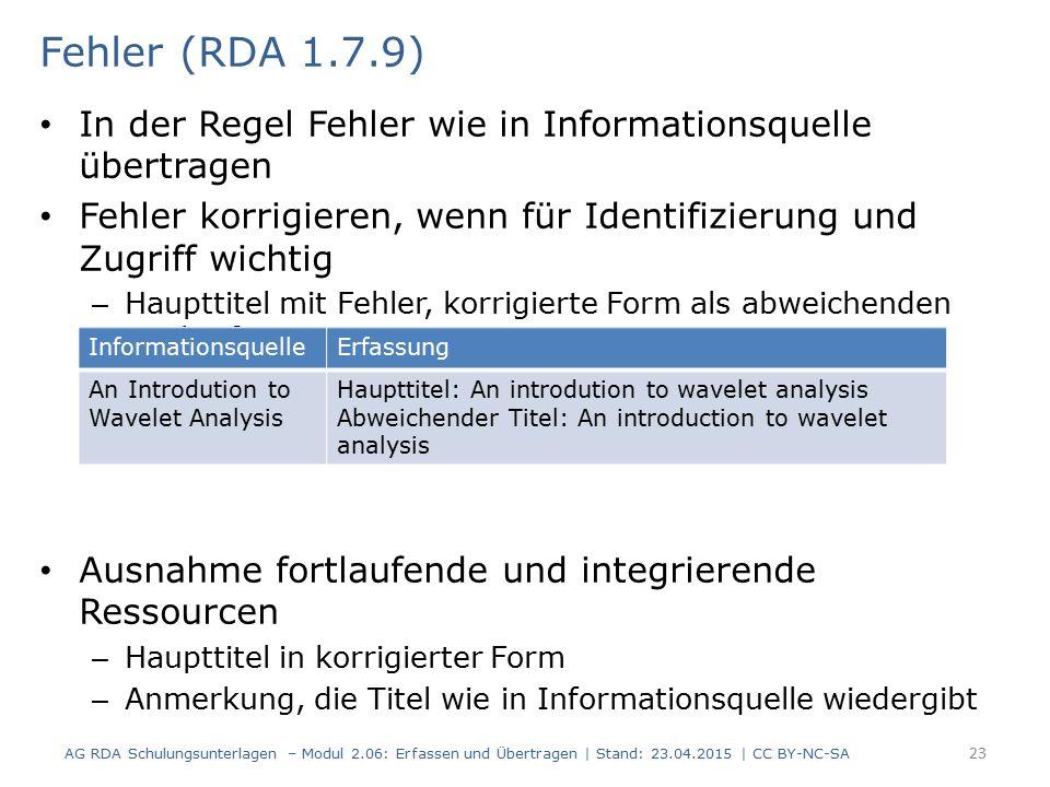 Fehler (RDA 1.7.9) In der Regel Fehler wie in Informationsquelle übertragen. Fehler korrigieren, wenn für Identifizierung und Zugriff wichtig.