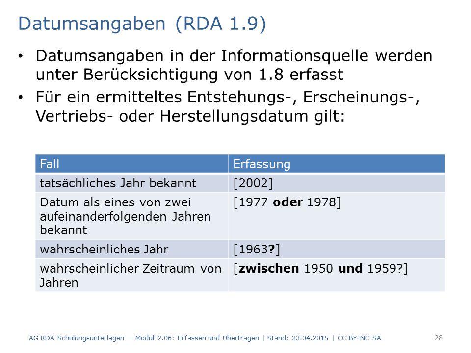 Datumsangaben (RDA 1.9) Datumsangaben in der Informationsquelle werden unter Berücksichtigung von 1.8 erfasst.
