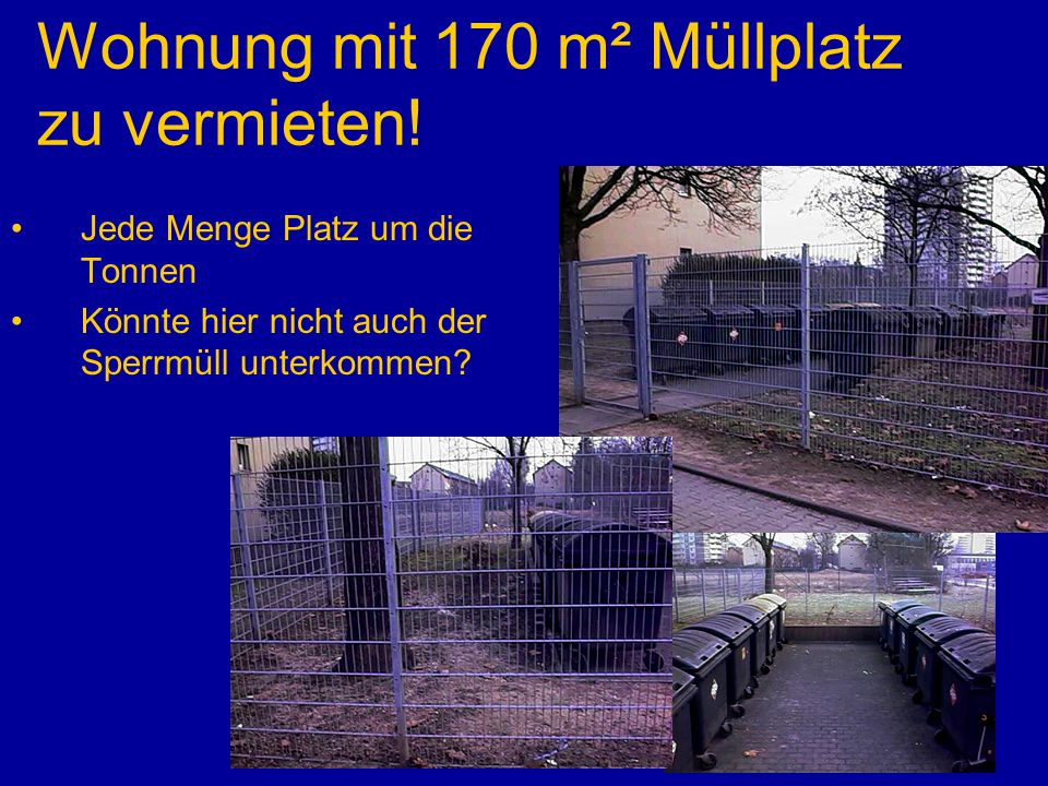 Wohnung mit 170 m² Müllplatz zu vermieten!