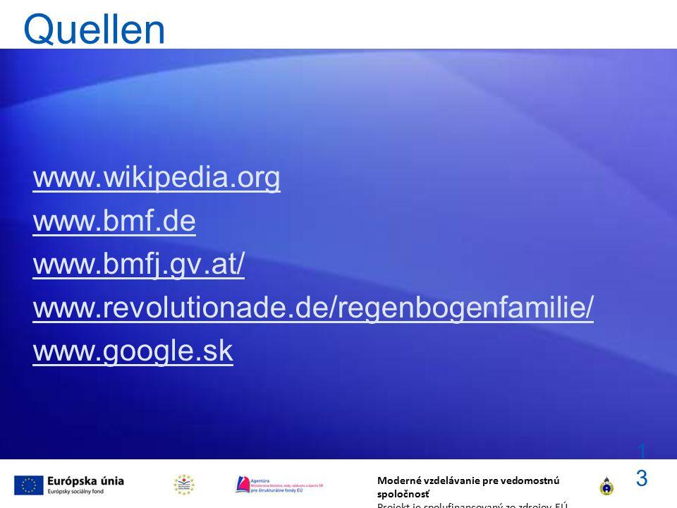 Quellen www.wikipedia.org www.bmf.de www.bmfj.gv.at/ www.revolutionade.de/regenbogenfamilie/ www.google.sk